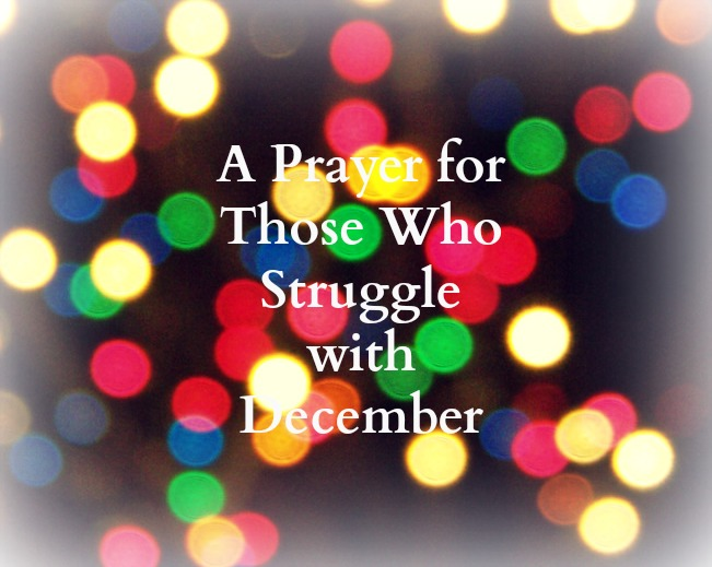 A Prayer for Those Who Struggle with December