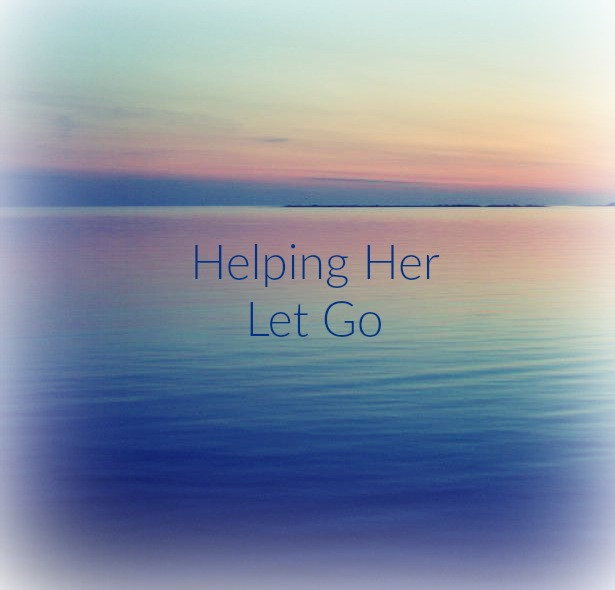 Helping Her Let Go
